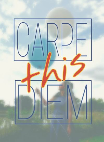 """Seize the day"""