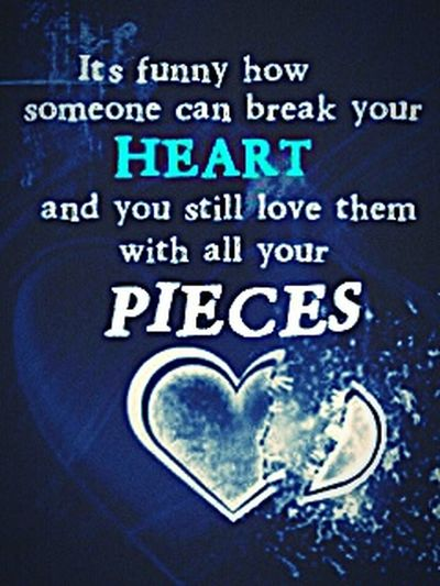 It's so Funny how someone can break your Heart, and you still love them with all your pieces, :( Love Hurts... Alot Of Pain Feeling Sad Bad Mood Don't Trust Anyone I M Mr Lonely :( :( :( :(
