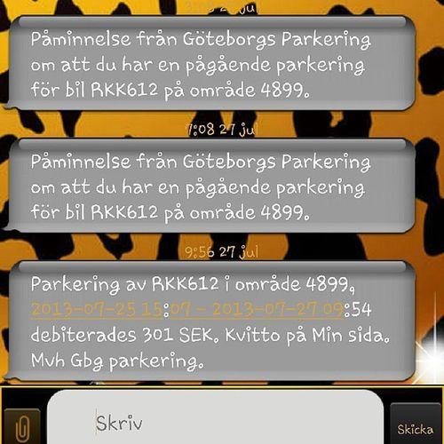 """Göteborg var nog orolig för att vi skulle glömma bort vart vi parkerat bilen =P Fick ett sånt här sms var tredje timme typ från Torsdagen kl 22.00 och fram tills det att vi """"löste ut"""" bilen på lördagen. Kul! Tack! GBG Gone Crazy Parkeringsp åminnelse"""