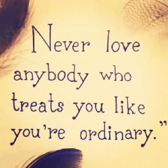 You are not ordinary. Oscarwilde NeverLoveAnybodyWhoTreatsYouLikeYoureOrdinary