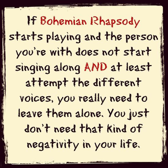 Queen Bohemian Rhapsody how true this is 😉😆