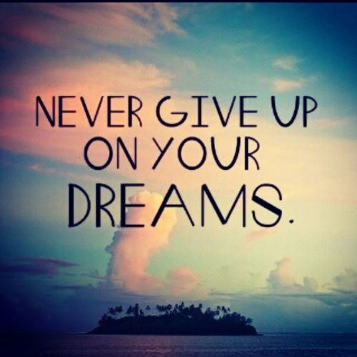 NeverGiveUpOnYourDreams !