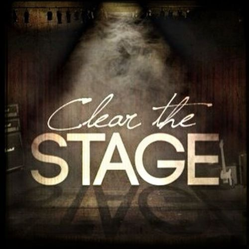 Clear The Stage.