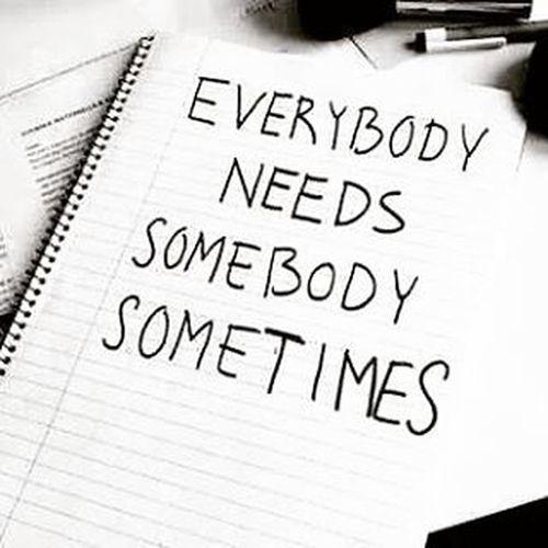 Every body needs somebody.somebody only his close to heart Missingyou Morning Words Feelings Needyounow Needyourhug Needyourarms around me