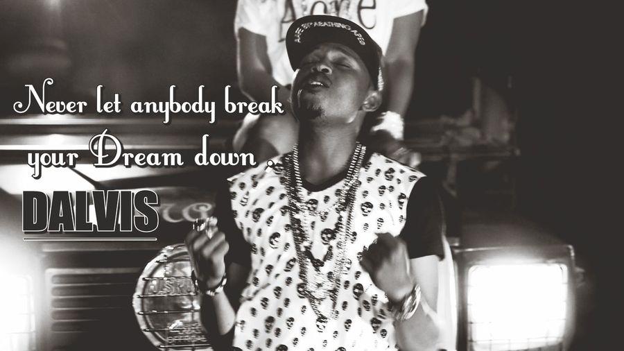 Never let Nobody break your Dream down !!! Il faut tjrs AVANCER Mon Amiiii !!!