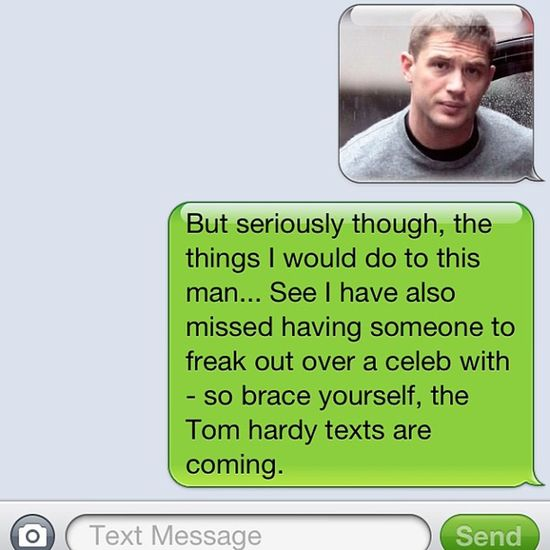 When you have friends who don't judge you on your celebrity crush ? TomHardy Eth Love Text friend iphone apple