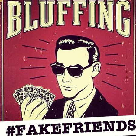 Bluffing Fakefriends Dontact ! OK