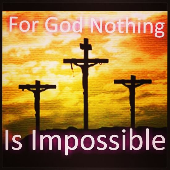 ~For God Nothing Is Impossible~