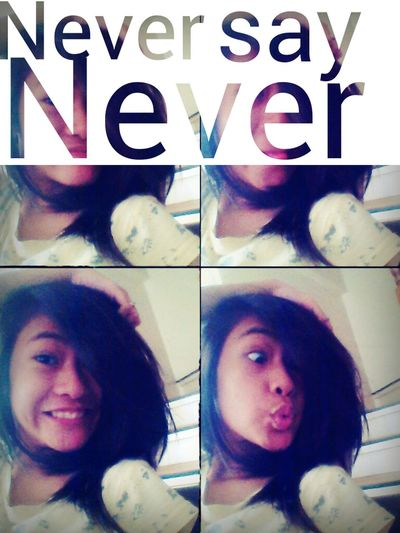 Never Say Never ?? Enjoying Life
