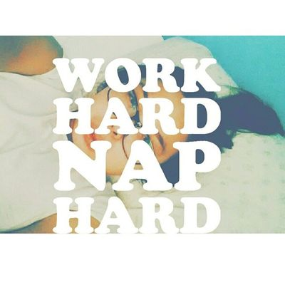 Work hard, nap hard. ? Ewface