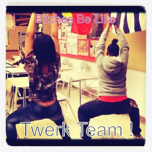 #Bitches Be Like #Twerk #Team :)Lmao