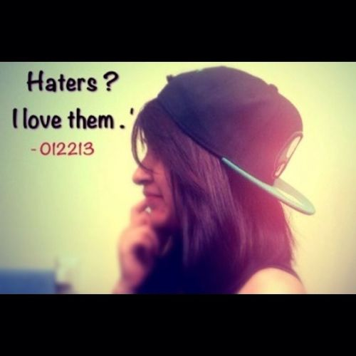 Haters ? I Love Them . Cx