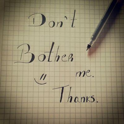 Don 't Bother Me Thanks  :3 jajajaj quedo lindo :3 Bello