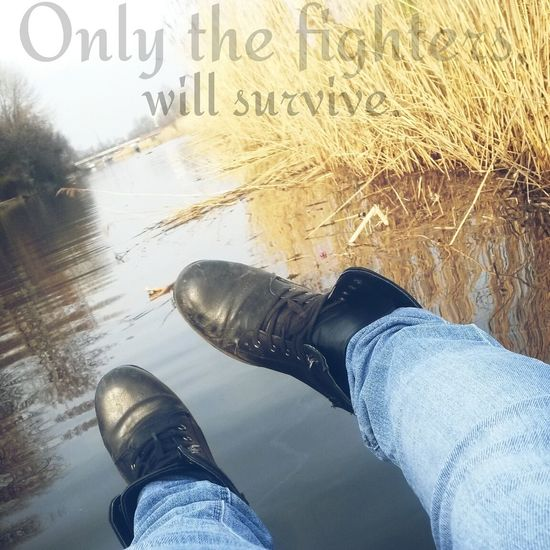 Only Fighters Will Survive.