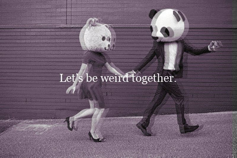 Let's be weird together ^_^ Love Weird Forever And Always Happiness