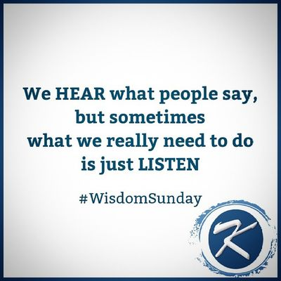 We Hear what people say, but sometimes what we really need to do is just Listen . WisdomSunday