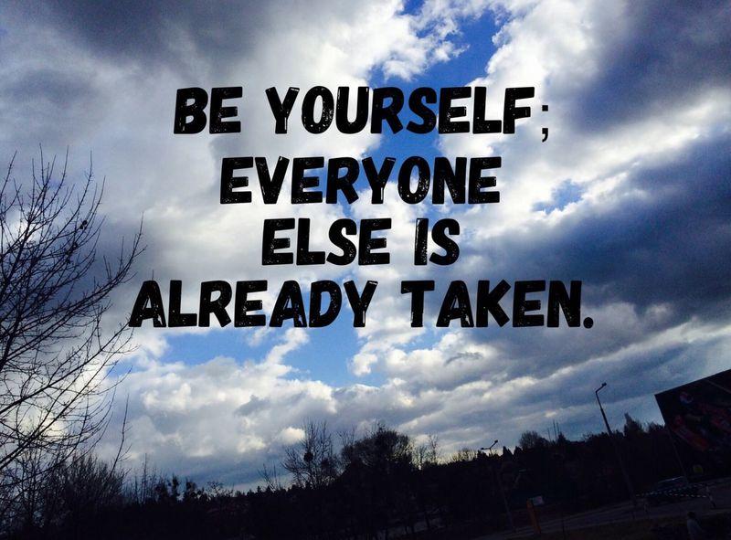 Be yourself! Everyone else is already taken. ~dominogirl Dominogirl Be Yourself Everyone Else Already Taken