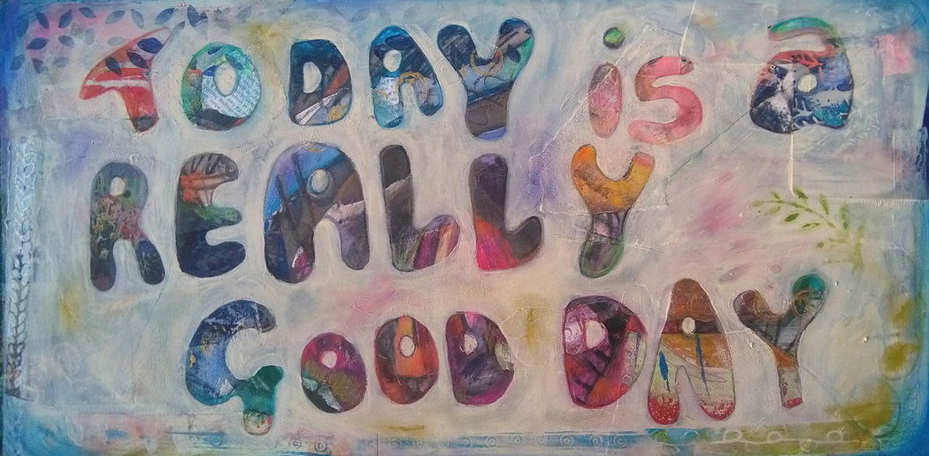 Today is a REALLY good day! Today Is A Really Good Day My Favourite Mantra Law Of Attraction Home Is Where The Art Is Mixed Media Heather Fifield Art Abraham Hicks Getting Creative Skwirrel Heaven New Art Inspiration Awehaven Art Art Colour Of Life