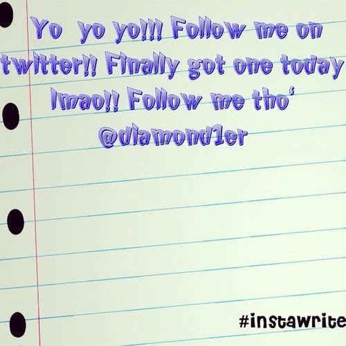 Yo Yo Yo!! Follow Me On Twitter @diamond1er