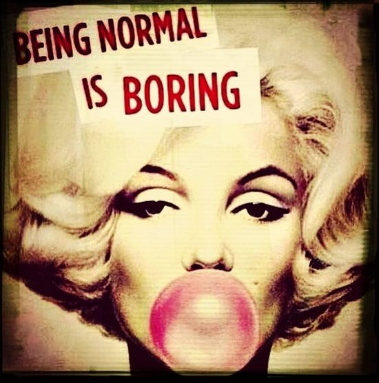 Normal Is Boring.  Marilyn Monroe Bubble Gum