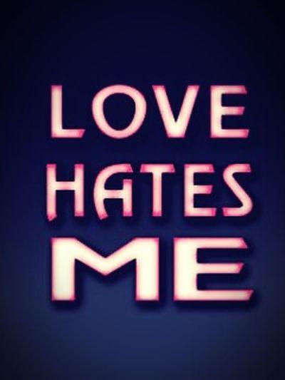 Love haTes me.. I just want love.. Bad Life Bad Mood Love Hates Me I M Mr Lonely feel so lonely :( :(