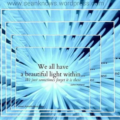 We all have a Beautiful Light within...we just Forget sometimes.-John Holland SeanKnows JohnHolland Monday quotes inspiration remember