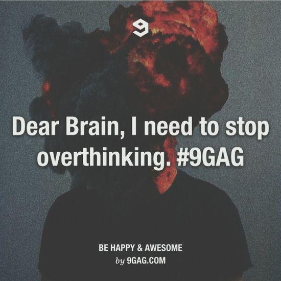 Overthinking. Overthinkning 9gag