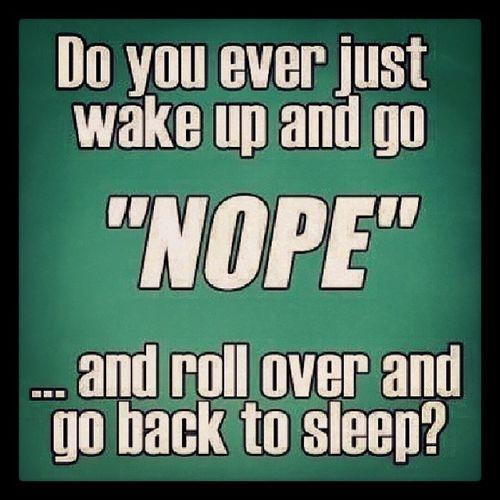 Wakeup Nope Rollover Gobacktosleep Sleepin Oversleep Ilovetosleep Ilovenaps Sleepisthebestmedicine Napsaregreat Nevertoooldfornaps