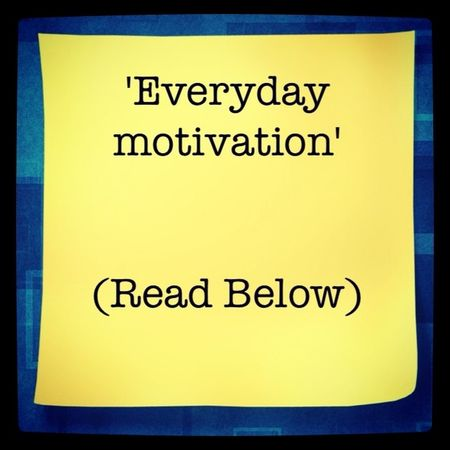 """Everyday Motivation * If you want your dreams to come true, don't oversleep. * The smallest good deed is better than the grandest intention. * Of all the things you wear, your expression is the most important. * One thing you can give and still keep …is your word. * A friend walks in when everyone else walks out. * The happiness of your life depends on the quality of your thoughts. * Minds are like parachutes…they function only when open. * Ideas won't work unless YOU do. * One thing you can't recycle is wasted time. * One who lacks the courage to start has already finished. * The heaviest thing to carry is a grudge. * Don't learn safety rules by accident. * We lie the loudest when we lie to ourselves. * Jumping to conclusions can be bad exercise."""" Courtesy Islamicquotes11@tumbler"""
