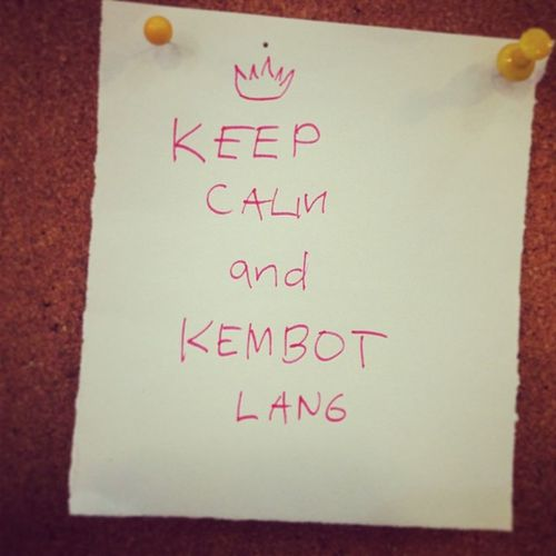 Keep calm and kembot lang. Hashtagko Loveeet Hotbaby :-)