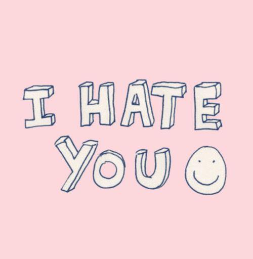 I h a t e y o u : ) . I. HATE. HOES. ✋