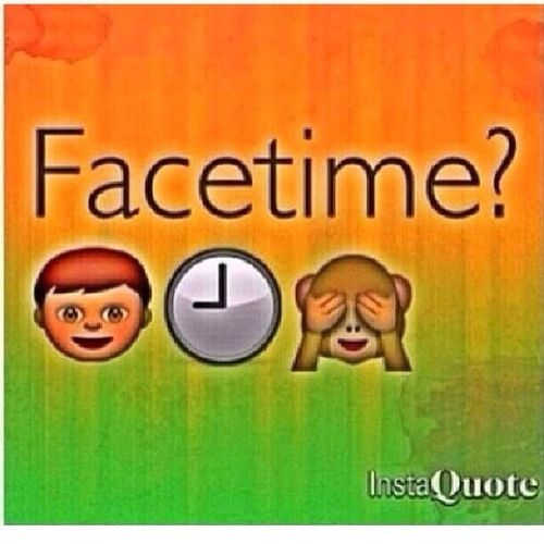 FaceTime Anyone ? FACETIME? Boreeed