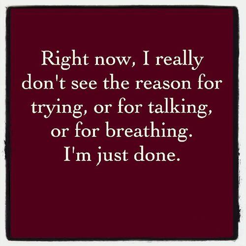 Są chwile, kiedy nie mam siły już próbować; kiedy nie chce mi się oddychać czy mówić.