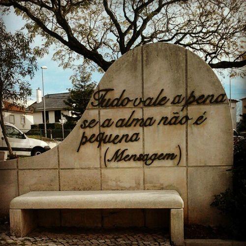 Tudo vale a pena se a alma não é pequena - fernando pessoa Fernandopessoa Mensagem Coimbra Praceta Praça  Pessoa