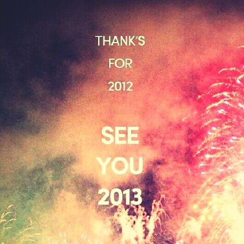 I will miss you, good bye 2012....welcome new year is born 2013 Welcome 2013 New Years