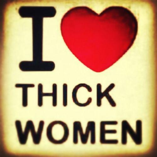 I Love Thick Women : )