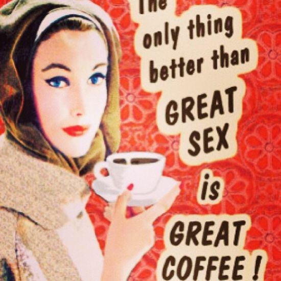 Onlything Betterthan Greatsex Greatcoffee sex coffee vintage vintageladies vintagequotes quotes quote funnyquotes
