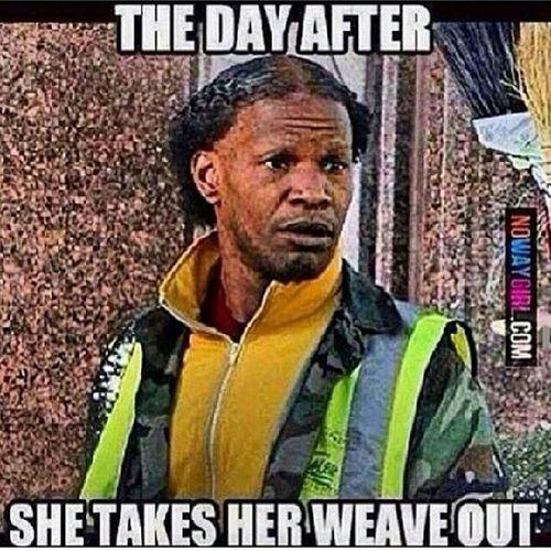 Lmaoo LMAO DemGirlsBeLike Hairweavekilla