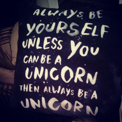 Always be yourself ? ? I chose Unicorn
