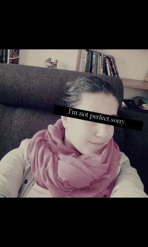 sorry i want to be perfect, but i'm not... That's Me