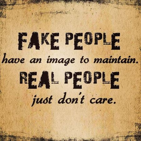 Fake people have an image to maintain. Real people just don't care. Justsaying Quotethat Keepitreal Notoplastics beyourself IDGAF
