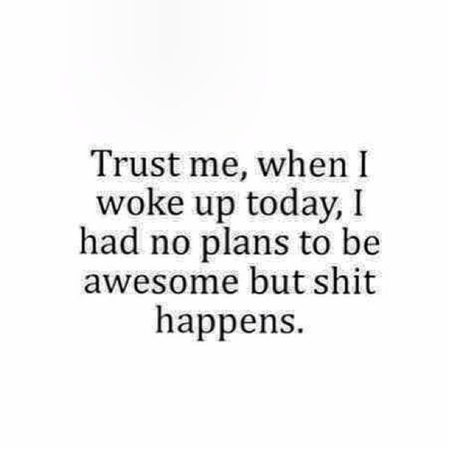 Trustme Awesome Shit ShitHappens trust noplans funny quotes funnyquotes lifequotes