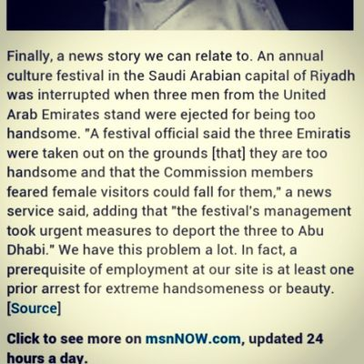 Ahahahah. http://now.msn.com/united-arab-emirates-men-ejected-from-saudi-arabian-festival-for-being-too-handsome