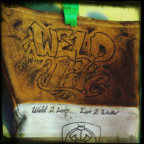 weld to live...live to weld