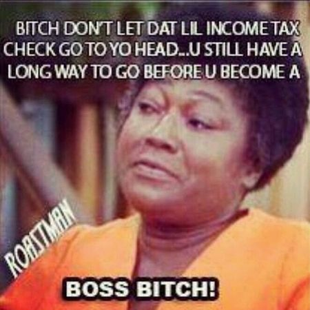 like they be happy and shit when they get the income tax