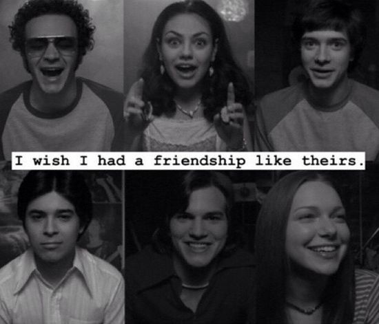 Glad I have friends like them. Friends That70sshow Awesome DOPE