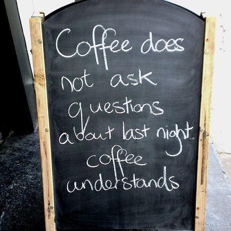 """""""Coffee understands."""""""