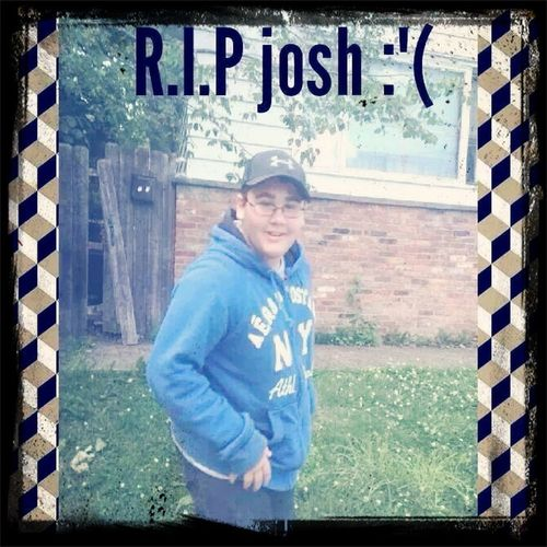 I miss you baby boy fly high. I love you josh