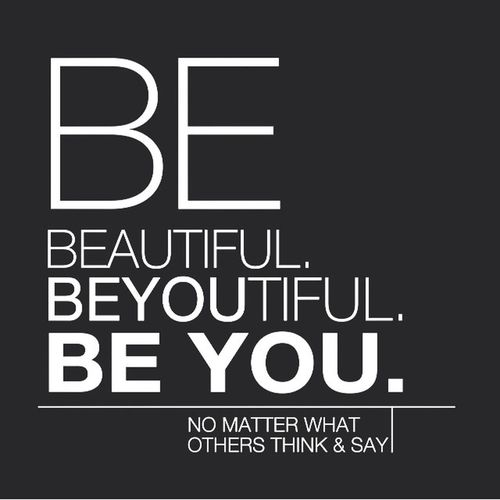 Just be you. It doesn't matter what anyone thinks you should be like. Be yourself, everyone else is taken. Beutiful  Unique ?