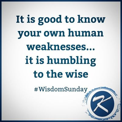 It is good to know your own Human Weaknesses ... it is humbling to the Wise WisdomSunday